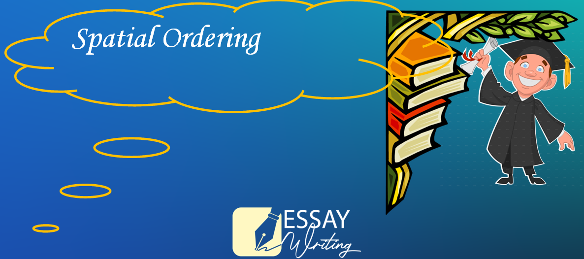 Spatial Order Definition and how to use it in Essay Writing